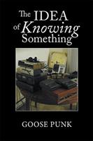 The Idea of Knowing Something 1984513583 Book Cover