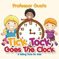 Tick Tock Goes the Clock -A Telling Time Book for Kids 1683211588 Book Cover