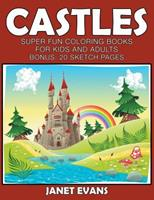 Castles: Super Fun Coloring Books for Kids and Adults (Bonus: 20 Sketch Pages) 1633831507 Book Cover