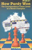 How Purdy Won: 1st World Champion of Correspondence Chess (Purdy Series) 0938650807 Book Cover