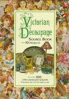 Victorian Decoupage: Source Book With 10 Projects, Including 100 19th Century Scraps, Embossed, Pre-Cut and Ready to Use 1854103555 Book Cover
