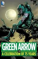 Green Arrow: A Celebration of 75 Years 1401263860 Book Cover