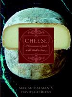 Cheese: A Connoisseur's Guide to the World's Best 1400050340 Book Cover