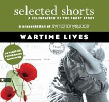 Selected Shorts: Wartime Lives (Selected Shorts: A Celebration of the Short Story) 1934033049 Book Cover