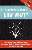 So You Have a Website Now What? 147761902X Book Cover