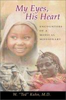 My Eyes, His Heart: Encounters of a Medical Missionary 1579214797 Book Cover