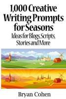 1,000 Creative Writing Prompts for Seasons: Ideas for Blogs, Scripts, Stories and More 1479390461 Book Cover