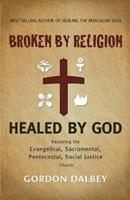 Broken By Religion, Healed By God 0615460771 Book Cover