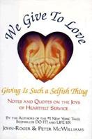 We Give to Love : Giving is Such a Selfish Thing (The Life 101 Series) 093158065X Book Cover