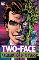 Two-Face: A Celebration of 75 Years 1401274382 Book Cover