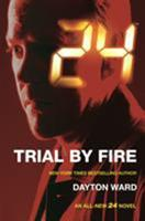 24: Trial by Fire 0765377942 Book Cover
