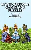 Lewis Carroll's Games and Puzzles 0486269221 Book Cover