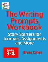 The Writing Prompts Workbook, Grades 3-4: Story Starters for Journals, Assignments and More 0985482214 Book Cover