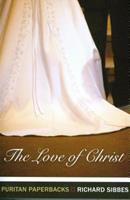 The Love of Christ: Expository Sermons on Verses from Song of Solomon Chapters 4-6 1848711441 Book Cover