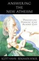 Answering the New Atheism:  Dismantling Dawkins' Case Against God 1931018480 Book Cover