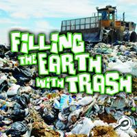 Filling the Earth with Trash 1615903038 Book Cover
