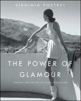 The Power of Glamour: Longing and the Art of Visual Persuasion 1416561110 Book Cover