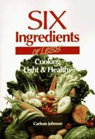 Six Ingredients or Less: Cooking Light & Healthy (Cookbooks and Restaurant Guides) 0942878035 Book Cover