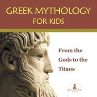 Greek Mythology for Kids: From the Gods to the Titans 168280089X Book Cover