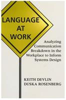 Language at Work: Analyzing Communication Breakdown in the Workplace to Inform Systems Design (Center for the Study of Language and Information Publication Lecture Notes) 1575860511 Book Cover