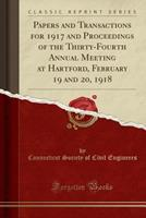 Papers and Transactions for 1917 and Proceedings of the Thirty-Fourth Annual Meeting at Hartford, February 19 and 20, 1918 (Classic Reprint) 0243179677 Book Cover