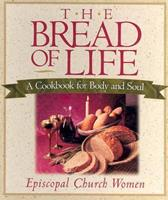 The Bread of Life: A Cookbook for Body and Soul 0819217832 Book Cover