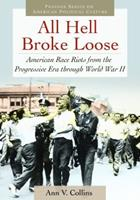 All Hell Broke Loose: American Race Riots from the Progressive Era Through World War II 0313395993 Book Cover