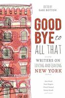 Goodbye to All That: Writers on Loving and Leaving New York 1580054943 Book Cover