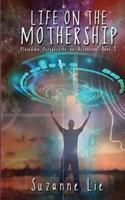 Life on the Mothership - Pleiadian Perspective on Ascension Book 2 1537796224 Book Cover