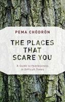 The Places That Scare You: A Guide to Fearlessness in Difficult Times