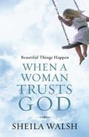 Beautiful Things Happen When a Woman Trusts God 1400202434 Book Cover