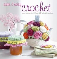 Cute & Easy Crochet: Learn to Crochet with These 35 Adorable Projects 1907563202 Book Cover