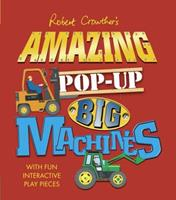 Robert Crowther's Amazing Pop-Up Big Machines 0763649589 Book Cover