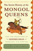 The Secret History of the Mongol Queens: How the Daughters of Genghis Khan Rescued His Empire 0307407160 Book Cover