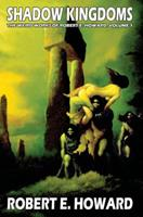 Shadow Kingdoms: The Weird Works of Robert E. Howard Volume 1 0843959053 Book Cover