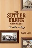 The Sutter Creek Chronicles: A Love Story 1453673687 Book Cover