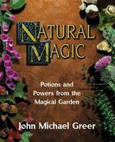 Natural Magic: Potions and Powers from the Magical Garden 156718295X Book Cover