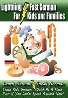 Lightning-Fast German for Kids and Families: Learn German, Speak German, Teach Kids German - Quick As A Flash, Even If You Don't Speak A Word Now! 147013280X Book Cover