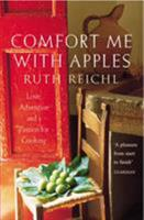 Comfort Me with Apples: More Adventures at the Table 0375758739 Book Cover