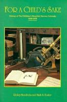 For a Child's Sake: History of the Children's Hospital, Denver, Colorado, 1910-1990 0870813498 Book Cover