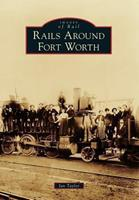 Rails Around Fort Worth 1467131687 Book Cover
