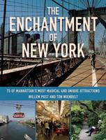 The Enchantment of New York: 75 of Manhattan?s Most Magical and Unique Attractions 1510708111 Book Cover