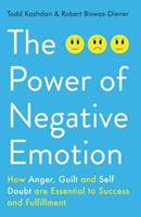 The Power of Negative Emotion: How Anger, Guilt, and Self Doubt are Essential to Success and Fulfillment 1780746601 Book Cover