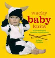 Wacky Baby Knits: 20 Knitted Designs for the Fashion-conscious Toddler 0399535039 Book Cover