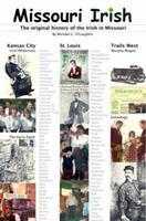 Missouri Irish, The Original History of the Irish in Missouri, including St. Louis, Kansas City and Trails West 0940134268 Book Cover