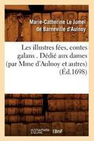 Les illustres fées, contes galans. Dédié aux dames (par Mme d'Aulnoy et autres) (Éd.1698) 2012695450 Book Cover