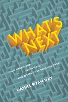 What's Next: Your Dream Job, God's Call, and a Life That Sets You Free 1627079432 Book Cover