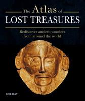 Atlas of Lost Treasures: Rediscover Ancient Wonders from Around the World 1841813362 Book Cover