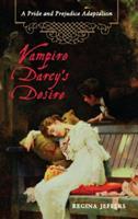 Vampire Darcy's Desire: A Pride and Prejudice Adaptation 1569757313 Book Cover