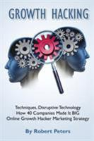 Growth Hacking Techniques, Disruptive Technology - How 40 Companies Made It Big 1910085286 Book Cover
